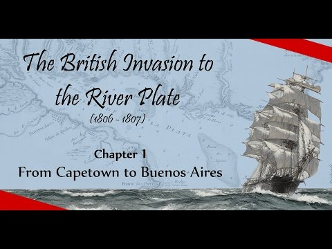 The British Invasion to the River Plate - Chapter 1: From Capetown to Buenos Aires