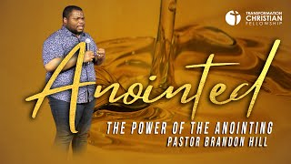 THE POWER OF THE ANOINTING // PASTOR BRANDON HILL (sermon)