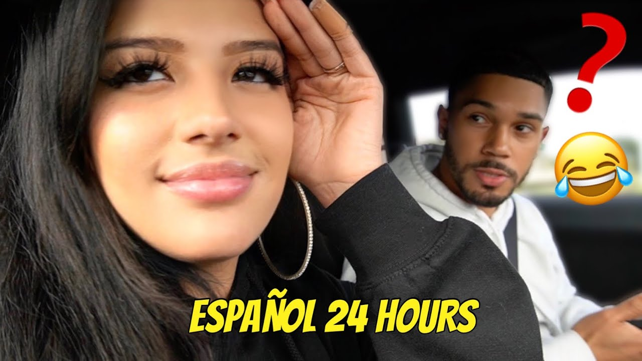 SPEAKING ONLY SPANISH TO MY HUSBAND FOR 24 HOURS!!! **HE DIDN'T UNDERSTAND ANYTHING LOL**