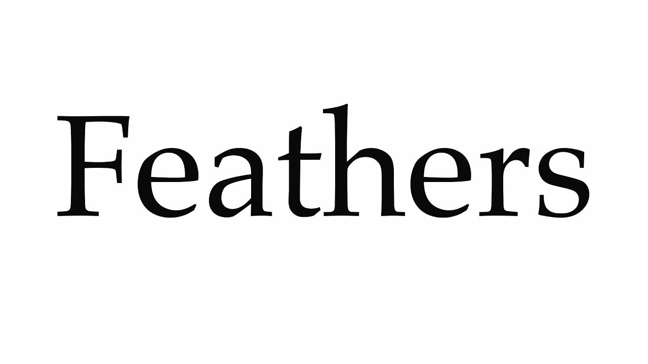 How to Pronounce Feathers