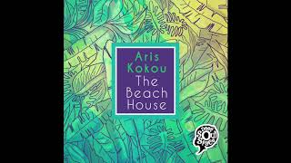 Aris Kokou - The Beach House (Original Mix)
