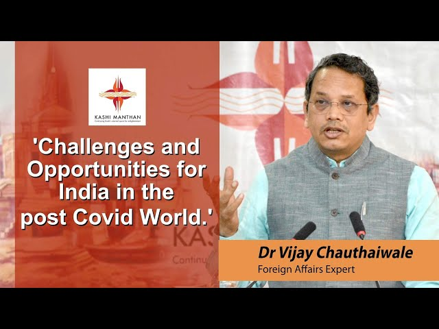 Challenges and Opportunities for India in the post Covid World by Dr  Vijay Chauthaiwale