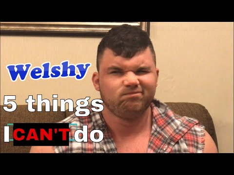 Five Things Welshy CAN'T Do