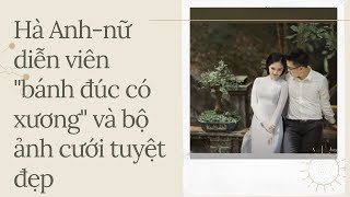 """Hà Anh - nữ diễn viên """"Bánh đúc có xương"""" và bộ ảnh cưới tuyệt đẹp"""