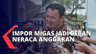 Kemarahan Jokowi Soal Impor Migas Hingga Minta Ahok untuk Tuntaskan