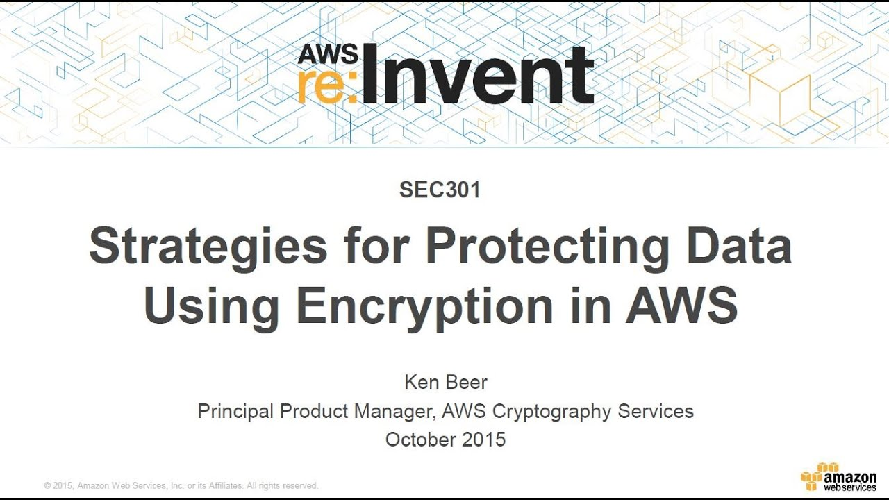 AWS re:Invent 2015 | (SEC301) Strategies for Protecting Data Using  Encryption in AWS