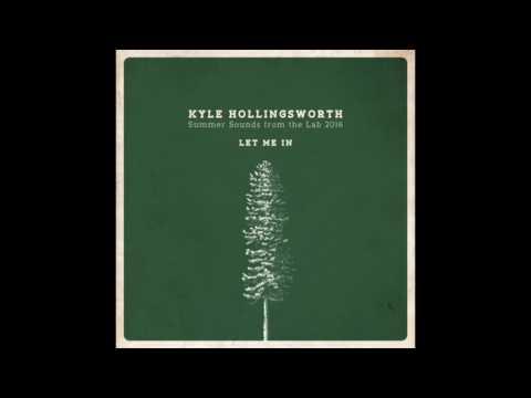 "Kyle Hollingsworth - ""Let Me In"""