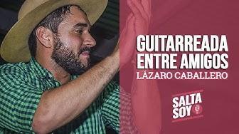 GUITARREADA ENTRE AMIGOS: LÁZARO CABALLERO