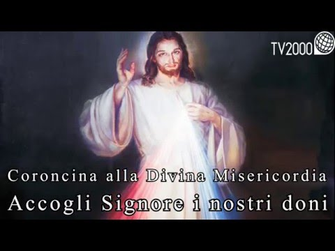 Coroncina alla Divina Misericordia - Accogli Signore i nostri doni - TV2000
