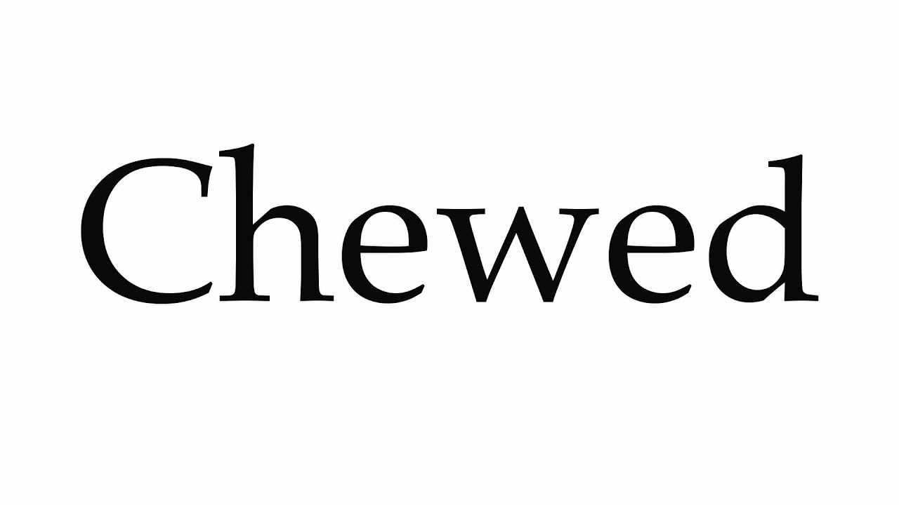 How to Pronounce Chewed