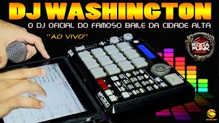 DJ Washington :: O DJ Oficial do Famoso Baile da Cidade Alta Ao Vivo ::