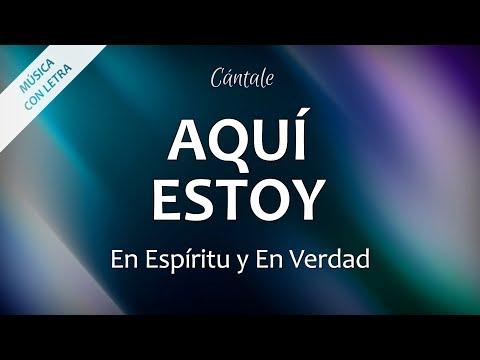 C0008 AQUÍ ESTOY - En Espíritu Y En Verdad (Letras)