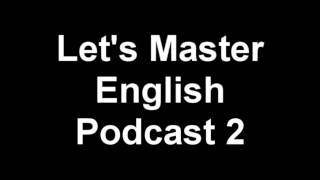 Let's Master English: Podcast 2 (an ESL podcast) (an English radio show!!)
