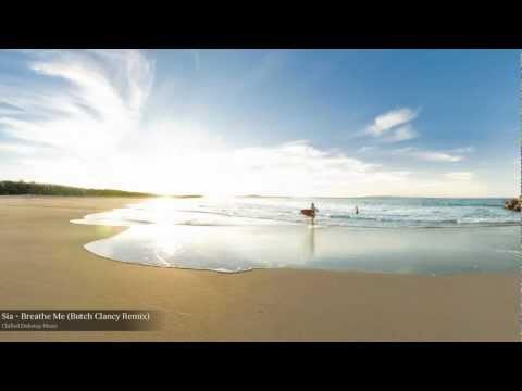 Sia - Breathe Me (Butch Clancy Remix)