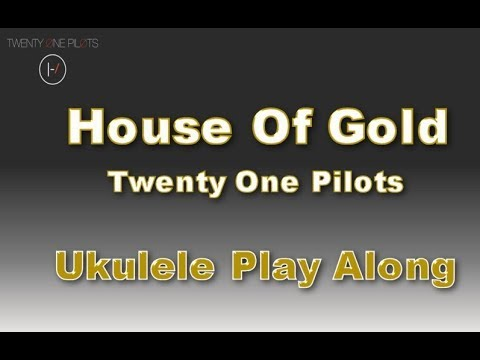House Of Gold Ukulele Play Along Twenty One Pilots