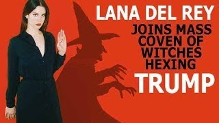 Witches Gather in Mass Ritual to Curse Donald Trump Lana Del Rey Joins Coven