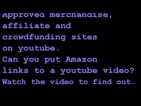 Approved merchandise,affiliate sites and crowdfunding sites on youtube