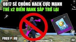 Free Fire | OB17 Có Chế Độ Chống Hack Cực Mạnh - Thẻ Nhân Đôi Điểm Rank Trở Lại Game | Rikaki Gaming