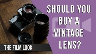 Should You Buy a Vintage Lens? | The Film Look