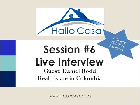 HalloCasa Session #6 Live Interview with Daniel Rodd about real estate in Colombia