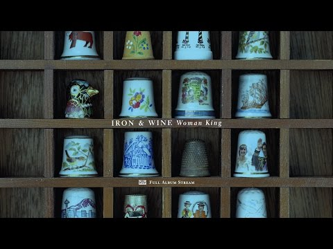 Iron & Wine - Woman King [FULL ALBUM STREAM]