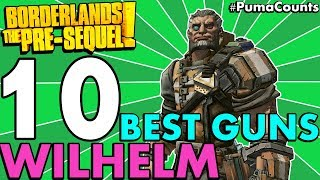 Top 10 Best Guns and Weapons for Wilhelm the Enforcer in Borderlands: The Pre-Sequel! #PumaCounts