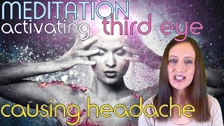 Causes For HEADACHES During & After MEDITATION. Third Eye Pineal Gland Activation & Cleansing