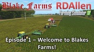 Farming Simulator 17 Blake Farms E1 - Welcome to Blake's Farm!