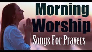 Non-Stop Morning Devotion Worship Songs For Prayers - High praise and worship mix