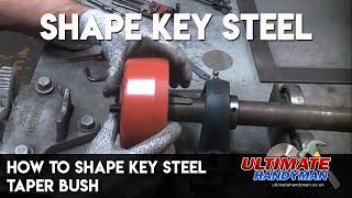 How to shape key steel   Taper bush