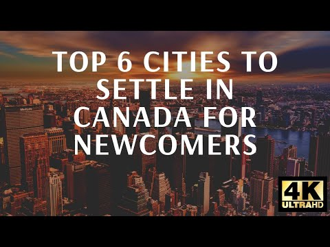 Top 6 Cities To Settle In Canada For Newcomers | Immigration | 4K Video