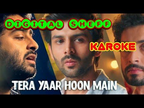 Tera Yaar Hoon Main Karaoke | Sonu Ke Titu Ki Sweety | Arijit Singh || MusicGram || Digital Sheff