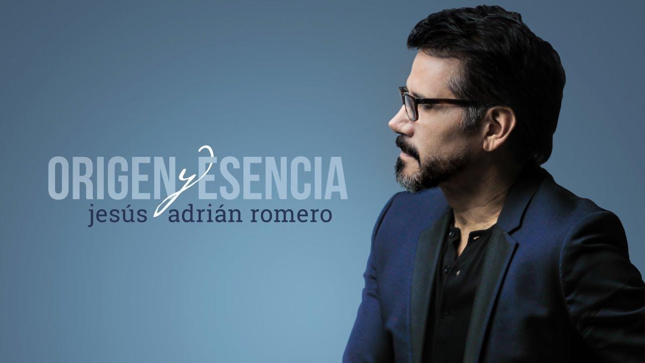 Origen Y Esencia Jesus Adrian Romero Album Completo Youtube