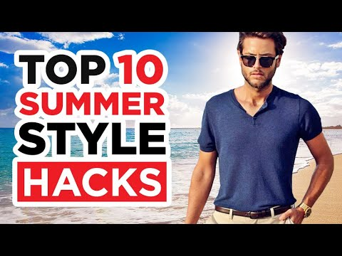 Top 10 Summer Style Hacks EVERY Man Must Know! (Stay Cool, Feel Comfortable, & Look GREAT!)