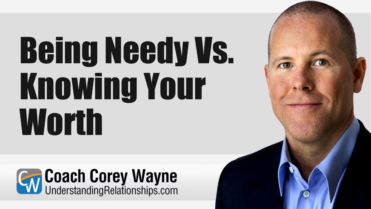 Being Needy Vs. Knowing Your Worth