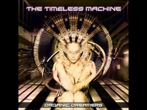 Organic Dreamers - The Timeless Machine [Full Album]