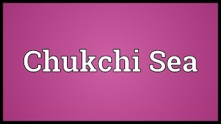 Chukchi Sea Meaning