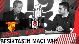 Beşiktaş'ın Maçı Var (Göztepe-Beşiktaş)