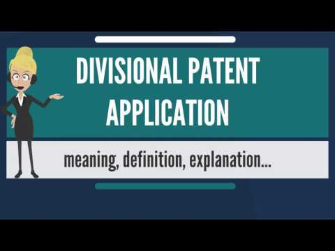 What is DIVISIONAL PATENT APPLICATION? What does DIVISIONAL PATENT APPLICATION mean?