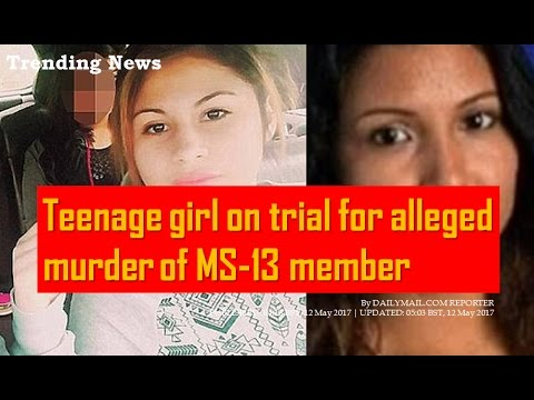 Teenage girl on trial for alleged murder of MS 13 member