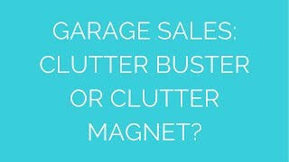 Garage sales:  Clutter buster or clutter magnet? Thumbnail
