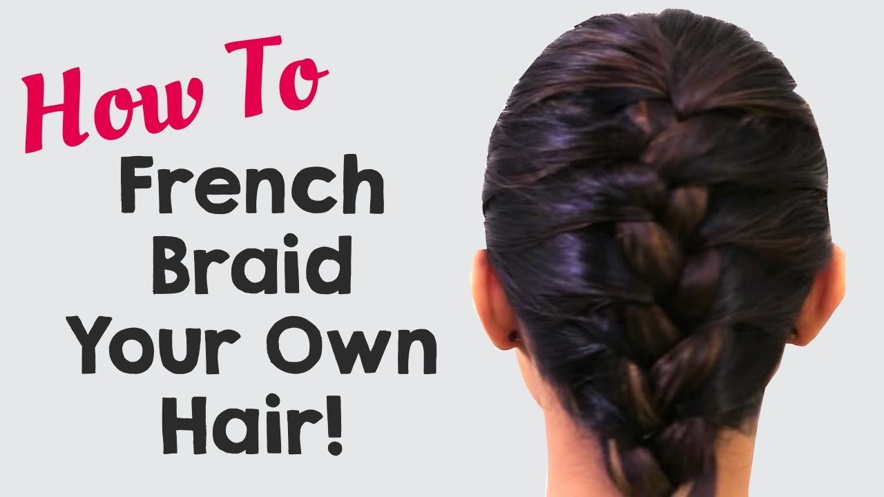 How To French Braid Your Own Hair  Hairstyles For Girls  Popxo