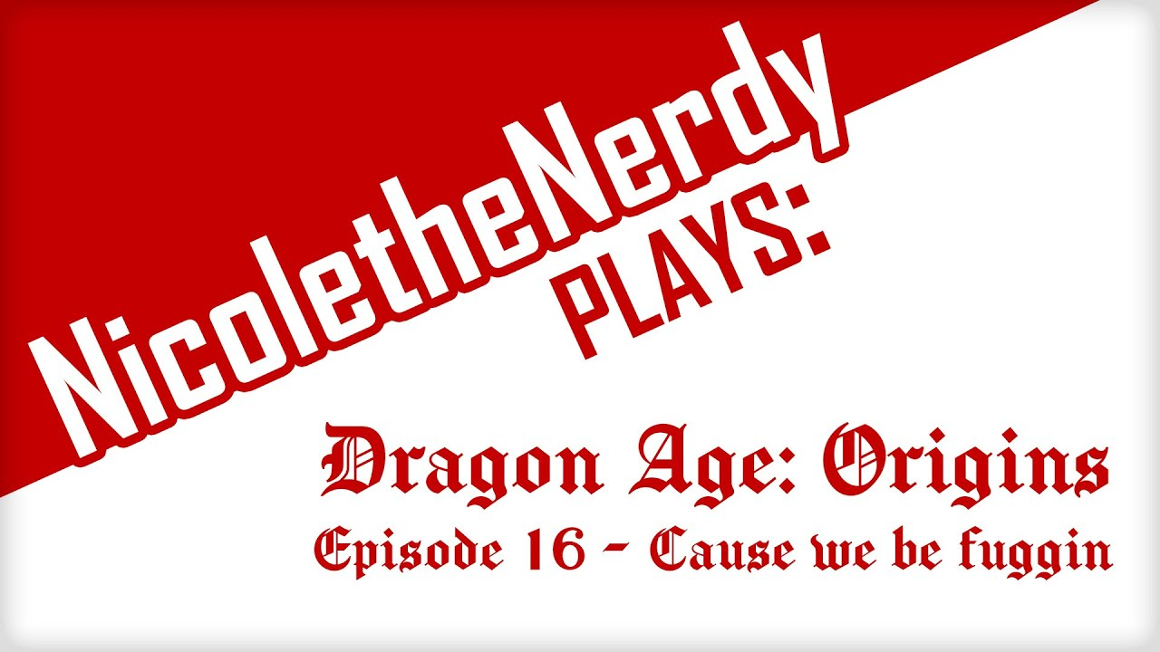 NicoletheNerdy plays: Dragon Age Origins! Episode 16 - Cause we be fuggin