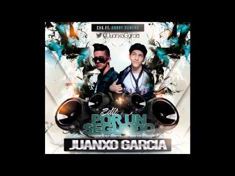 CHK Ft. Danny Romero - Por un segundo ( Juanxo Garcia Private Edit 2013)