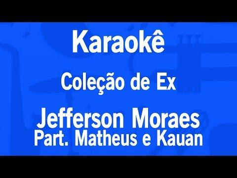 Karaokê Coleção de Ex - Jefferson Moraes Part Matheus e Kauan