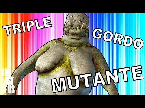 TRIPLE GORDO MUTANTE SENSUAL | The Last Of Us (9) - JuegaGerman
