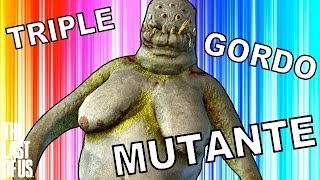 TRIPLE GORDO MUTANTE SENSUAL   The Last Of Us (9) - JuegaGerman