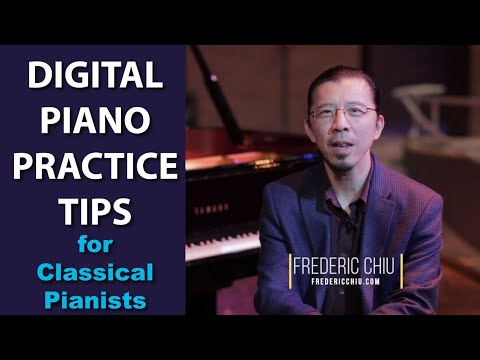 Digital Piano Practice Tips for Classical Pianists by Frederic Chiu   Cunningham Piano