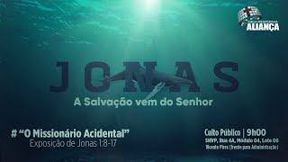 Missionário Acidental - Jonas 1:8-17 | Rev. Dilsilei Monteiro | Igreja Presbiteriana Aliança