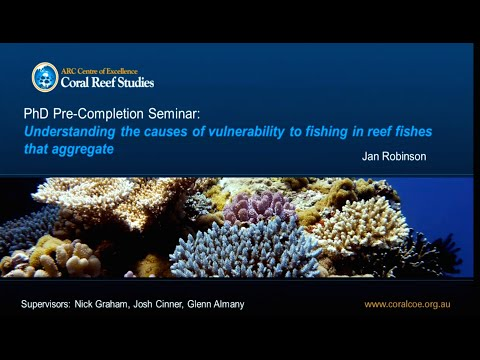 Jan Robinson - Understanding The Causes Of Vulnerability To Fishing In Reef Fishes That Aggregate.